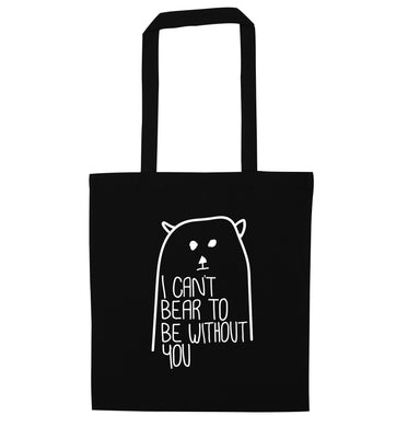 I can't bear to be without you black tote bag