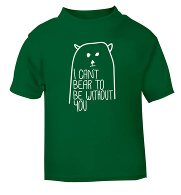 I can't bear to be without you green Baby Toddler Tshirt 2 Years