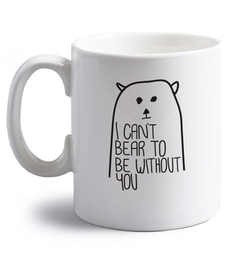 I can't bear to be without you right handed white ceramic mug