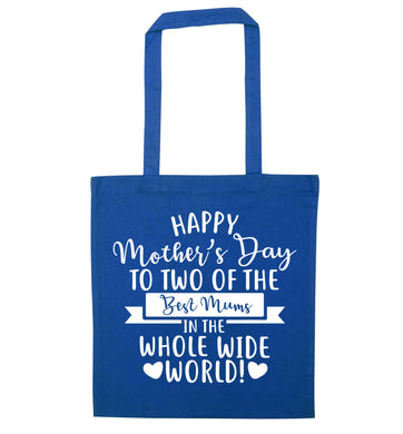 Happy mother's day to two of the best mums in the whole wide world blue tote bag