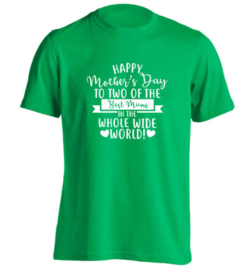 Happy mother's day to two of the best mums in the whole wide world adults unisex green Tshirt small