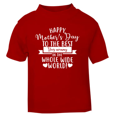 Happy mother's day to the best dog mummy in the world red Baby Toddler Tshirt 2 Years
