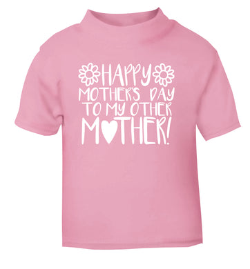 Happy mother's day to my other mother light pink baby toddler Tshirt 2 Years