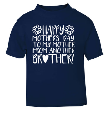 Happy mother's day to my mother from another brother navy Baby Toddler Tshirt 2 Years
