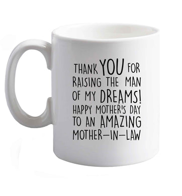 10 oz Raising the man of my dreams mother's day mother-in-law ceramic mug right handed