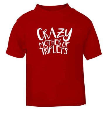 Crazy mother of triplets red baby toddler Tshirt 2 Years
