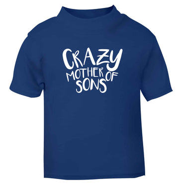 Crazy mother of sons blue baby toddler Tshirt 2 Years