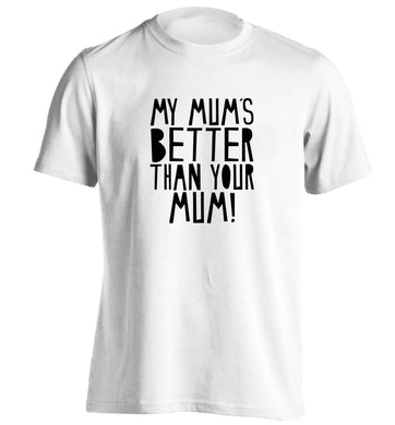 My mum's better than your mum adults unisex white Tshirt 2XL