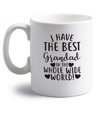 I have the best grandad in the whole wide world! right handed white ceramic mug