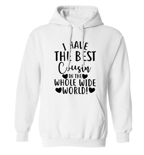 I have the best cousin in the whole wide world! adults unisex white hoodie 2XL