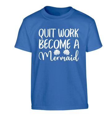 Quit work become a mermaid Children's blue Tshirt 12-13 Years