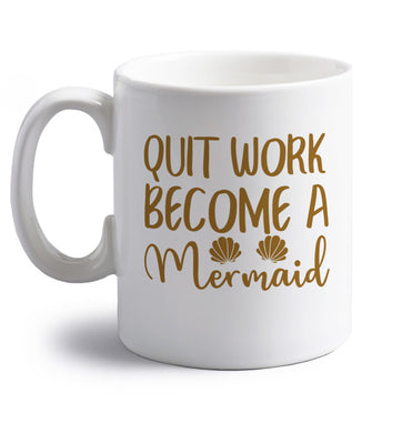 Quit work become a mermaid right handed white ceramic mug