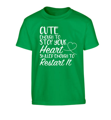 Cute enough to stop your heart skilled enough to restart it Children's green Tshirt 12-13 Years