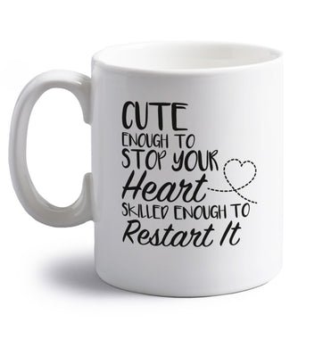 Cute enough to stop your heart skilled enough to restart it right handed white ceramic mug
