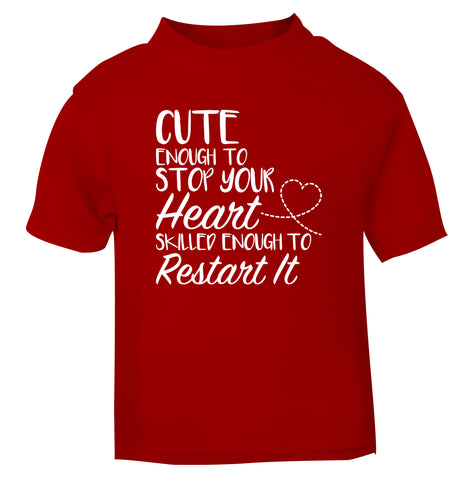 Cute enough to stop your heart skilled enough to restart it red Baby Toddler Tshirt 2 Years