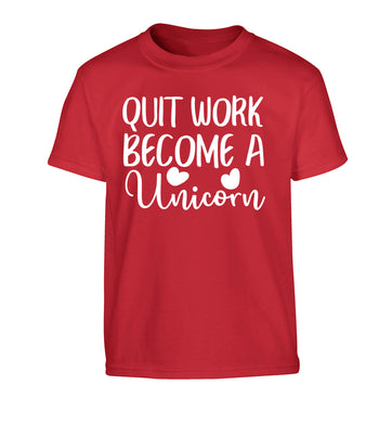 Quit work become a unicorn Children's red Tshirt 12-13 Years