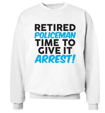 Retired policeman give it arresst! Adult's unisex white Sweater 2XL