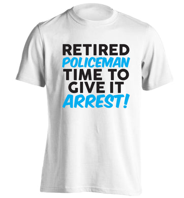 Retired policeman give it arresst! adults unisex white Tshirt 2XL