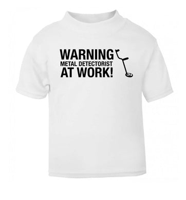 Warning metal detectorist at work! white Baby Toddler Tshirt 2 Years