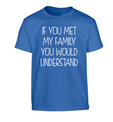 If you met my family you would understand Children's blue Tshirt 12-13 Years