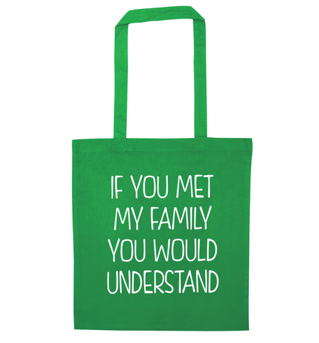 If you met my family you would understand green tote bag