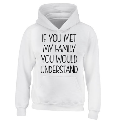 If you met my family you would understand children's white hoodie 12-13 Years
