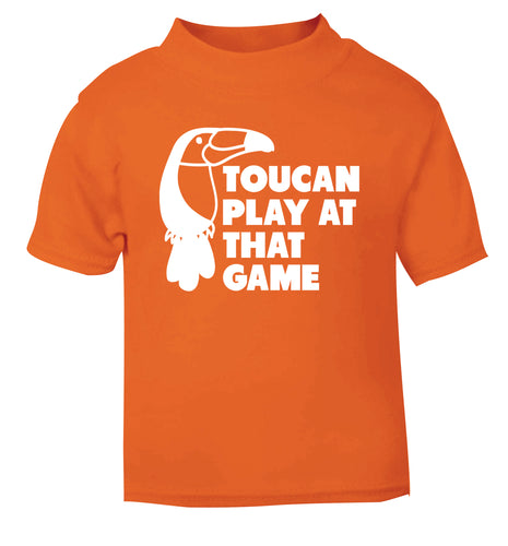 Toucan play at that game orange Baby Toddler Tshirt 2 Years