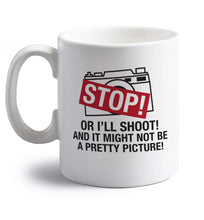 Stop or I'll shoot and it won't be a pretty picture right handed white ceramic mug