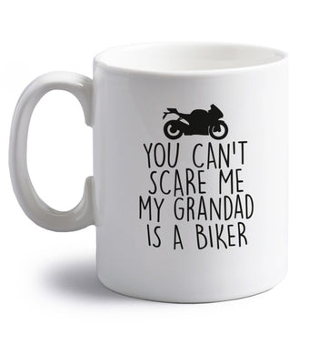You can't scare me my grandad is a biker right handed white ceramic mug