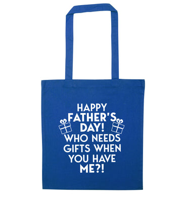 Happy Father's day, who needs a present when you have me blue tote bag