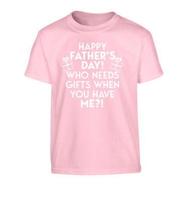 Happy Father's day, who needs a present when you have me Children's light pink Tshirt 12-13 Years