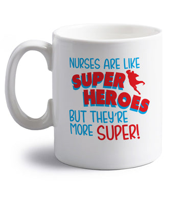 Nurses are like superheros but they're more super right handed white ceramic mug