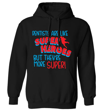 Dentists are like superheros but they're more super adults unisex black hoodie 2XL