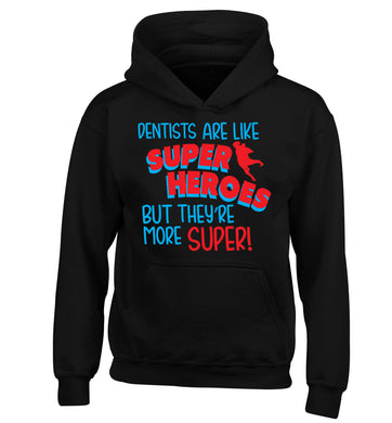 Dentists are like superheros but they're more super children's black hoodie 12-13 Years