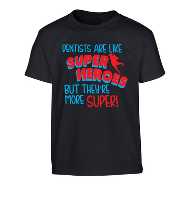 Dentists are like superheros but they're more super Children's black Tshirt 12-13 Years