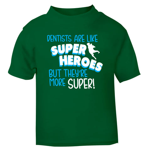Dentists are like superheros but they're more super green Baby Toddler Tshirt 2 Years