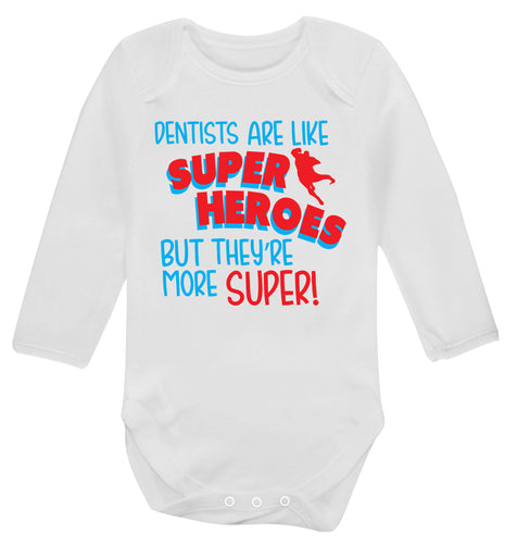 Dentists are like superheros but they're more super Baby Vest long sleeved white 6-12 months