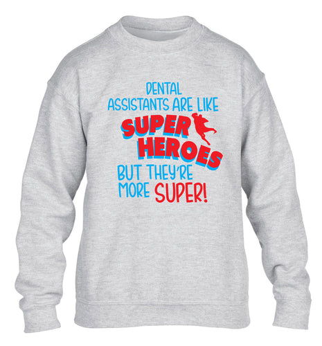 Dental Assistants are like superheros but they're more super children's grey sweater 12-13 Years