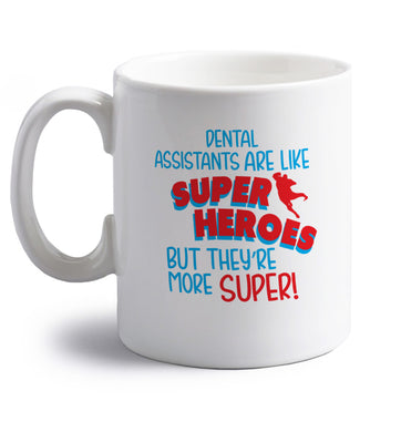 Dental Assistants are like superheros but they're more super right handed white ceramic mug