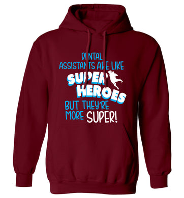 Dental Assistants are like superheros but they're more super adults unisex maroon hoodie 2XL