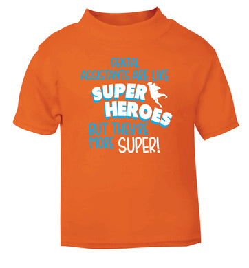 Dental Assistants are like superheros but they're more super orange Baby Toddler Tshirt 2 Years