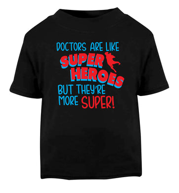 Doctors are like superheros but they're more super Black Baby Toddler Tshirt 2 years