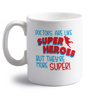 Doctors are like superheros but they're more super right handed white ceramic mug