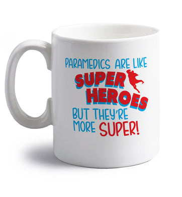 Paramedics are like superheros but they're more super right handed white ceramic mug