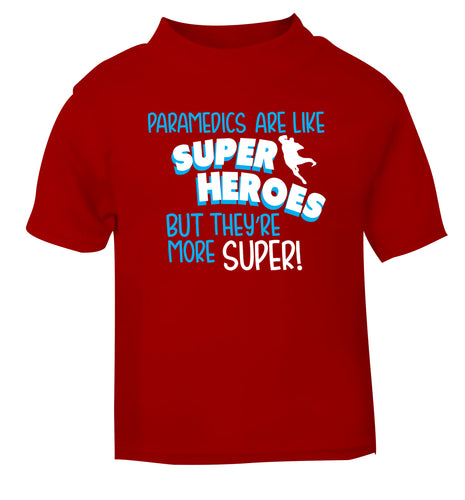 Paramedics are like superheros but they're more super red Baby Toddler Tshirt 2 Years