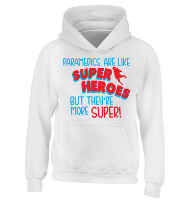 Paramedics are like superheros but they're more super children's white hoodie 12-13 Years