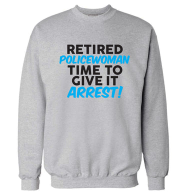 Retired policewoman time to give it arrest Adult's unisex grey Sweater 2XL