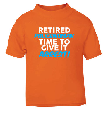 Retired policewoman time to give it arrest orange Baby Toddler Tshirt 2 Years