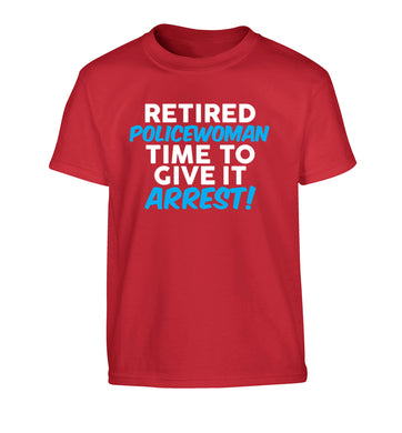 Retired policewoman time to give it arrest Children's red Tshirt 12-13 Years