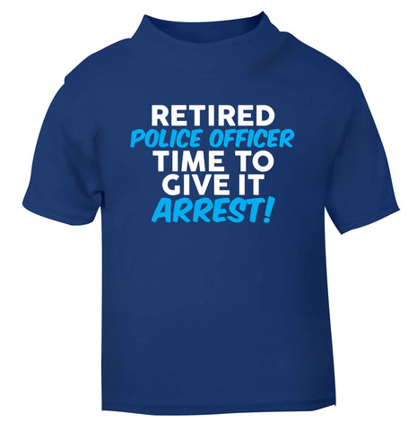 Retired police officer time to give it arrest blue Baby Toddler Tshirt 2 Years